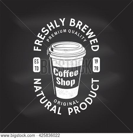 Coffe Shop Logo, Badge Template On The Chalkboard. Vector . Typography Design With Paper Coffee Cup