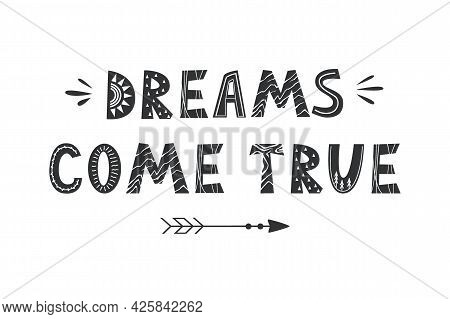 Dreams Come True. Vector Lettering In Scandinavian Style, Text Poster, Card Isolated On White. Achie