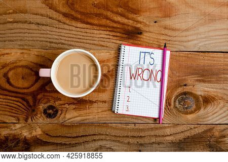 Writing Displaying Text Its Wrong. Business Showcase The Reaction Of The Wrong, Unjust, Improper Or