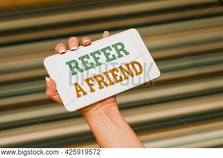 Writing Displaying Text Refer A Friend. Word Written On Direct Someone To Another Or Send Him Someth