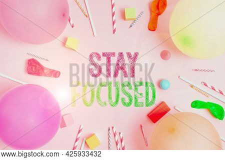 Text Sign Showing Stay Focused. Word Written On Be Attentive Concentrate Prioritize The Task Avoid D