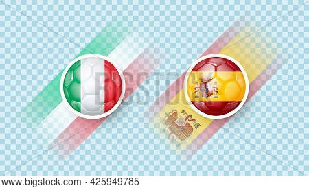 Italy Vs Spain Match. European Football Championship. Countries Signs In The Form Of A Soccer Ball W