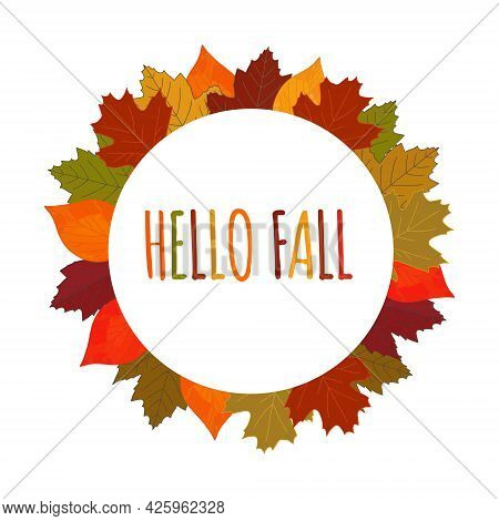 Cute Colorful Autumn Falling Leaves Wreath Round Frame With Seasonal Text Lettering - Hello Fall. Be