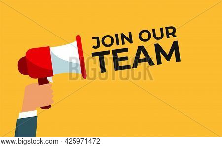 Male Hand Holding Megaphone With Join Our Team Speech Bubble. Banner For Business