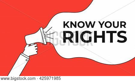 Megaphone Hand, Business Concept With Text Know Your Rights, Vector Illustration
