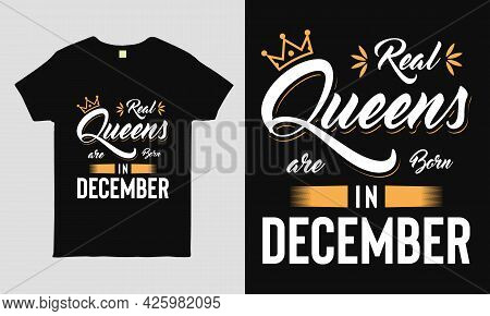 Real Queens Are Born In December  Saying Typography Cool T-shirt Design. Birthday Gift Tee Shirt.