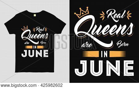 Real Queens Are Born In June Saying Typography Cool T-shirt Design. Birthday Gift Tee Shirt.