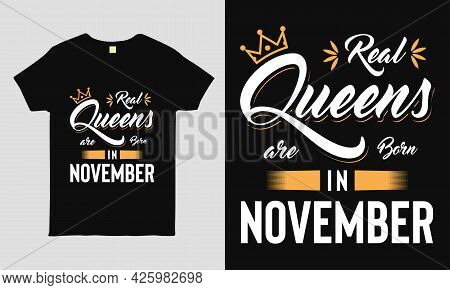 Real Queens Are Born In November Saying Typography Cool T-shirt Design. Birthday Gift Tee Shirt.