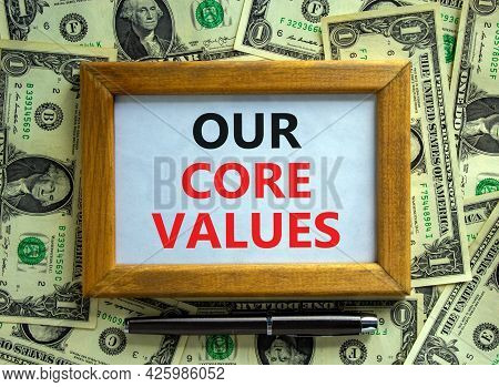 Our Core Values Symbol. Wooden Frame With Words 'our Core Values' On Beautiful Background From Dolla