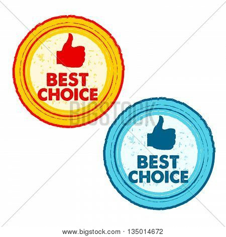 best choice and thumb up signs - text in yellow, red and blue grunge drawn round banners with symbols, business concept, vector