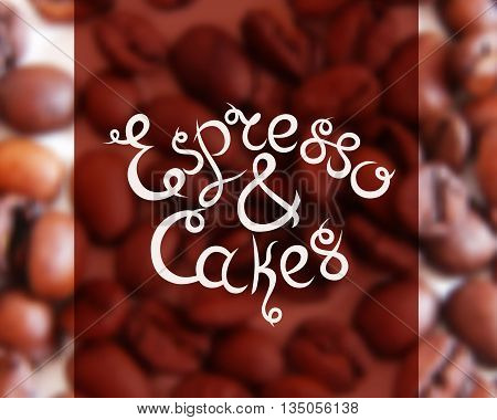 Typographic hand drawn composition for decorating the cafe. Coffee beans. Blurred background. Vector illustration. Espressoand Cakes