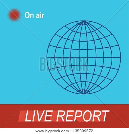 Icon Live report, silhouette of the Earth. The intro to the news with live report