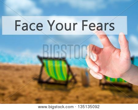 Face Your Fears - Hand Pressing A Button On Blurred Background Concept On Visual Screen.