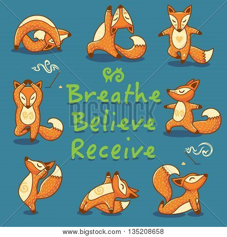 Hand lettering calligraphic inspiration card with cartoon foxes doing yoga poses. Breathe, Believe, Receive poster or postcard. Vector illustration