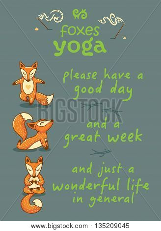Hand lettering calligraphic inspiration card with cartoon foxes doing yoga poses. Please have a good day, and a great week, and just a wonderful life in general. Poster or postcard. Vector illustration