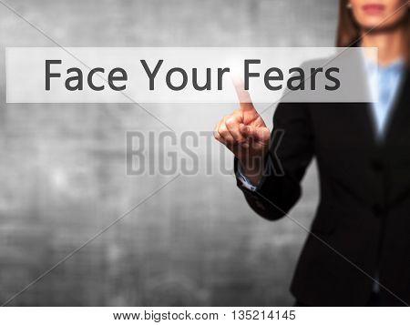 Face Your Fears - Businesswoman Hand Pressing Button On Touch Screen Interface.