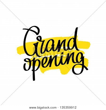 Grand opening. The trend calligraphy. Vector illustration on white background with a smear of yellow ink. The opening of the store.