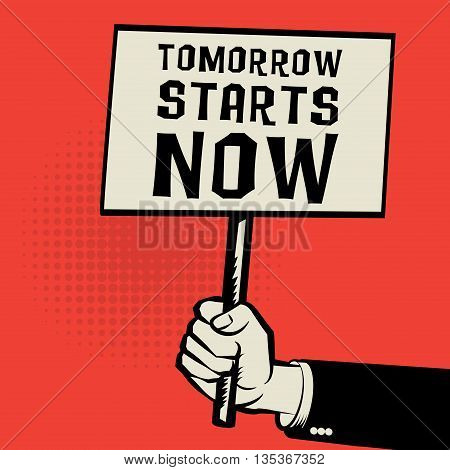 Poster in hand business concept with text Tomorrow Starts Now, vector illustration