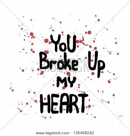 Lettering You broke up my heart with blood on the white background