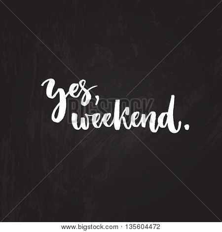 Yes, weekend. Funny typography design, brush lettering on chalk board, Friday motivational saying
