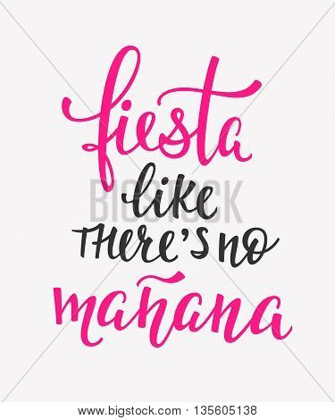 Fiesta like theres no manana Party lettering sign quote typography. Calligraphy design for postcard poster graphics. Simple vector brush sign. Dance Party card design element