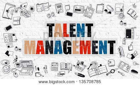 Talent Management Concept. Talent Management Drawn on White Wall. Talent Management in Multicolor. Doodle Design. Modern Style Illustration. Line Style Illustration. White Brick Wall.