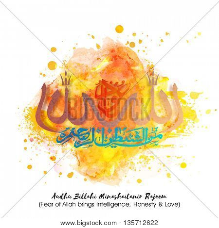 Arabic Islamic Calligraphy of Wish (Dua) Audhu Billahi Minashaitanir Rajeem (Fear of Allah brings Intelligence, Honesty and Love) on abstract background, Greeting Card for Muslim Community festival.