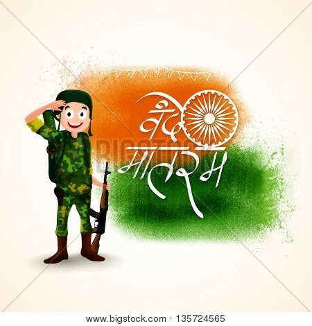 Illustration of Saluting Army Soldier and Hindi Text Vande Mataram (I praise thee, Monther) on saffron, green colour splash background for Happy Indian Independence Day and Republic Day celebration.