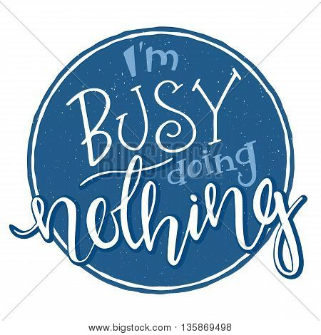 vector hand drawn inspiration lettering quote - i am busy doing nothing. Can be used as nice card or poster.