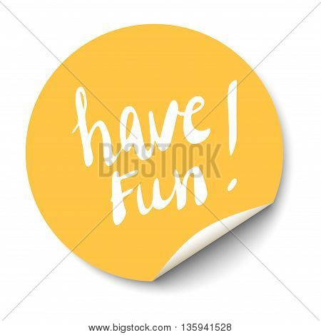Vector orange circle sticker with curled corner and have fun text inside.