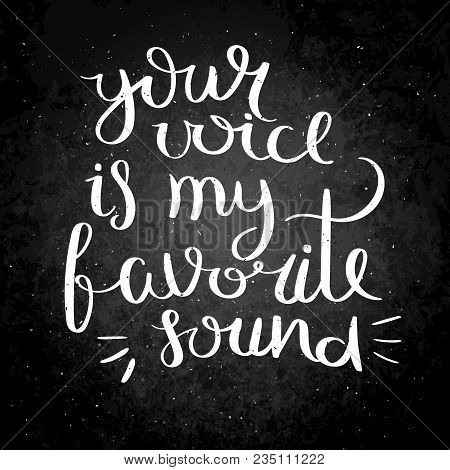 Your Voice Is My Favorite Sound.inspirational Vector Hand Drawn Quote. Chalk Lettering On Blackboard