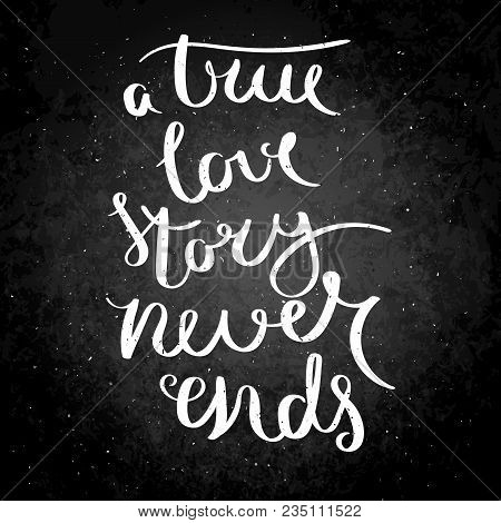 A True Love Story Never Ends. Inspirational Vector Hand Drawn Quote. Chalk Lettering On Blackboard.
