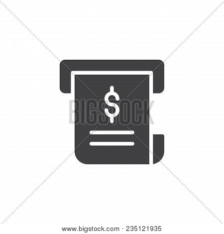 Invoice Vector Icon. Filled Flat Sign For Mobile Concept And Web Design. Dollar Receipt Simple Solid