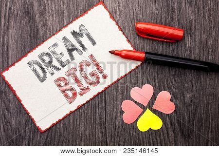 Conceptual Hand Writing Showing Dream Big. Business Photo Text Motivation Plan Aim Dream Vision Stra