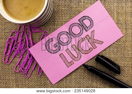 Handwriting Text Writing Good Luck. Concept Meaning Lucky Greeting Wish Fortune Chance Success Feeli
