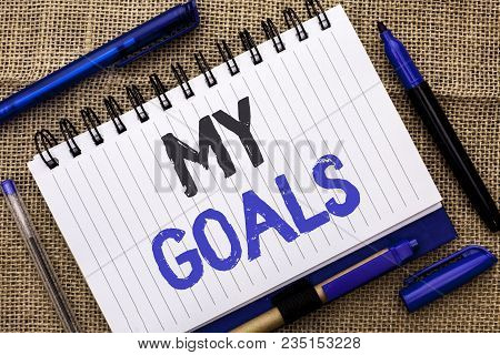 Conceptual Hand Writing Showing My Goals. Business Photo Showcasing Goal Aim Strategy Determination
