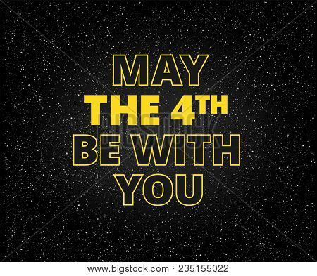 May The 4th Be With You Holiday Background - Yellow Letters On Starry Black Sky Background