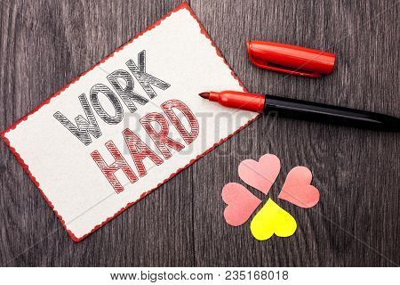 Conceptual Hand Writing Showing Work Hard. Business Photo Text Struggle Success Effort Ambition Moti