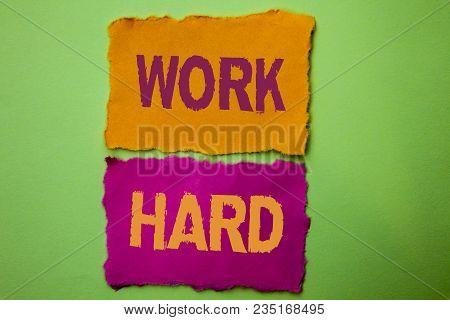 Handwriting Text Work Hard. Concept Meaning Struggle Success Effort Ambition Motivation Achievement