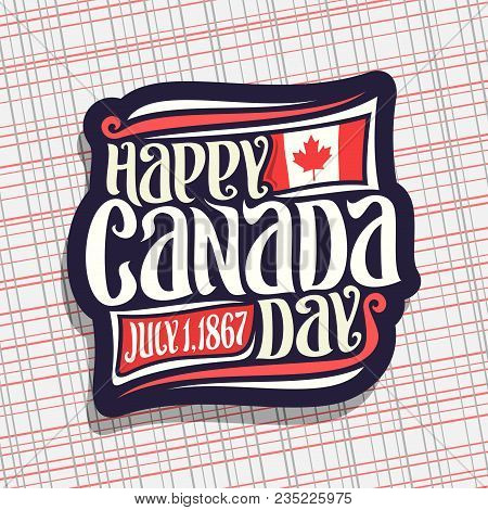Vector Logo For Canada Day, Dark Sign With Date Of United - July 1, 1867 Year, National Flag Of Cana