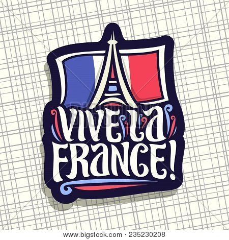 Vector Logo For Motto Vive La France! Dark Sign For Patriotic Holiday Of France With French National