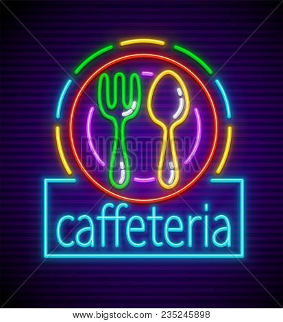 Cafeteria Neon Signboard. Spoon And Fork Made Of Line. Neon Lamps With Nighttime Illumination. Eps10