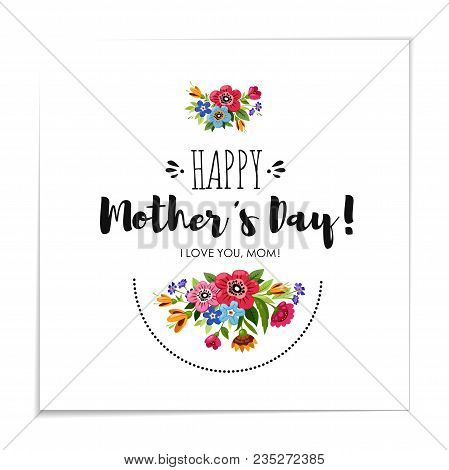 Eelgant Greeting Card With Flowers. Template Of Happy Mother's Day Card. Handwritten Lettering Happy