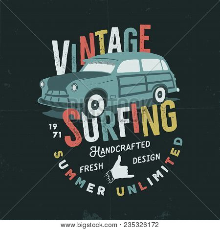 Vintage Hand Drawn Tee Print Vector Design With Retro Surf Car, Shaka Sign And Typography Elements.