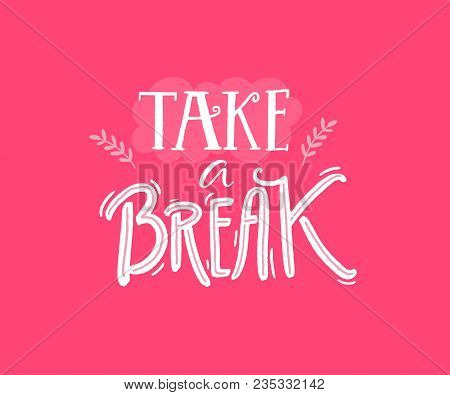 Take A Break Print. Inspirational Quote, Hand Lettering On Pink Background. Make A Pause