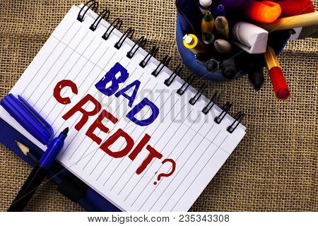 Word Writing Text Bad Credit Question. Business Concept For Low Credit Finance Economic Budget Askin