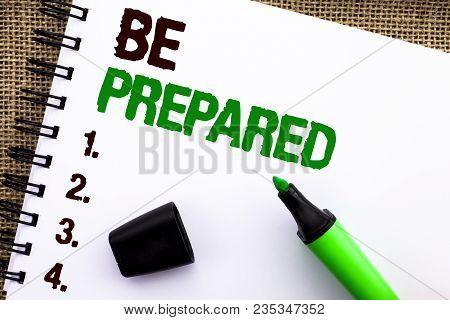 Text Sign Showing Be Prepared. Conceptual Photo Preparedness Challenge Opportunity Prepare Plan Mana