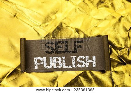 Handwriting Text Writing Self Publish. Concept Meaning Publication Write Journalism Manuscript Artic