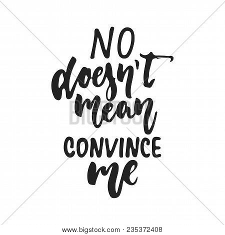 No Doesn't Mean Convince Me - Hand Drawn Lettering Phrase Isolated On The Black Background. Fun Brus