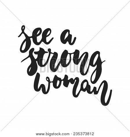 See A Strong Woman - Hand Drawn Feminism Lettering Phrase Isolated On The Black Background. Fun Brus